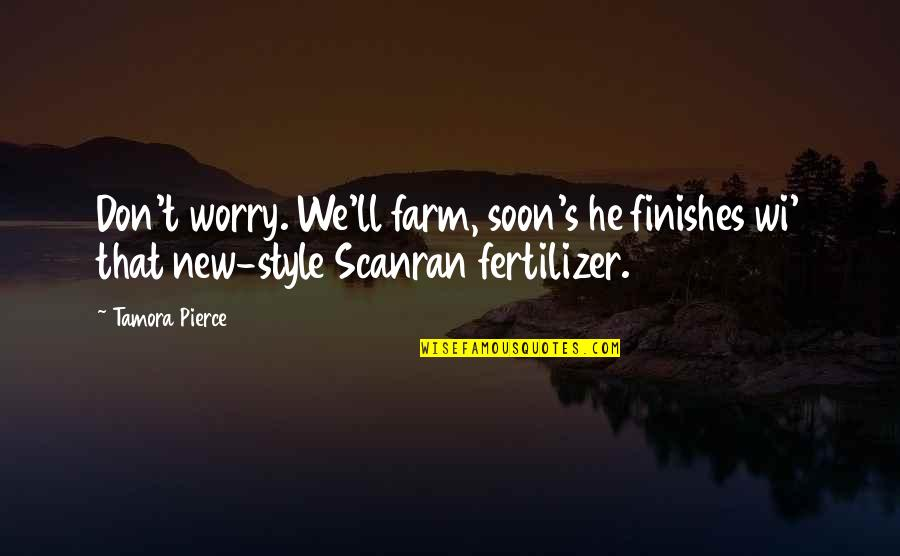 Transit Lyric Quotes By Tamora Pierce: Don't worry. We'll farm, soon's he finishes wi'