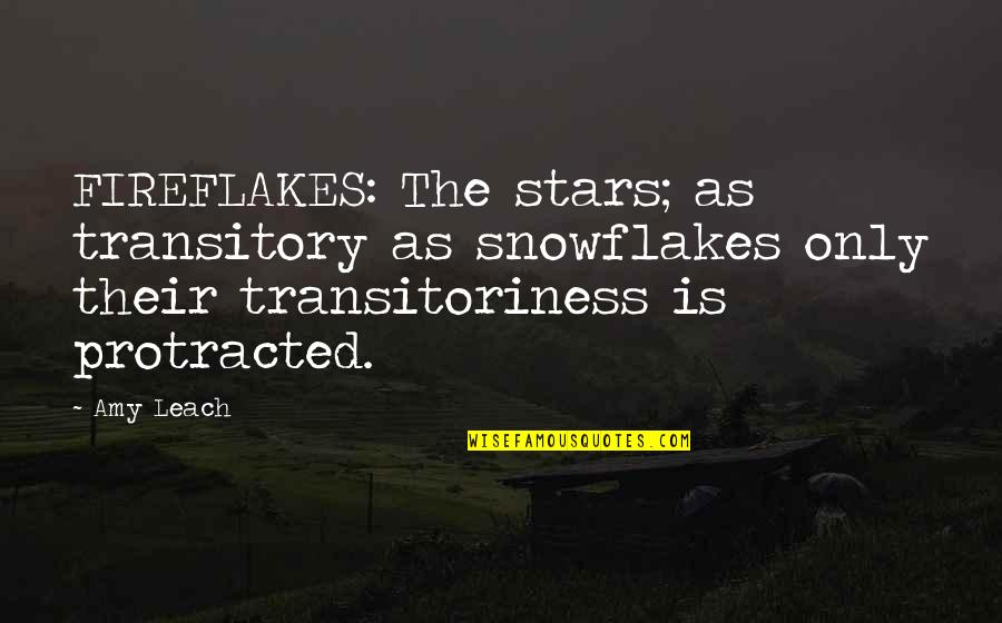 Transitoriness Quotes By Amy Leach: FIREFLAKES: The stars; as transitory as snowflakes only