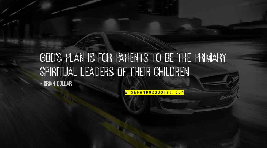 Transitoriness Quotes By Brian Dollar: God's plan is for parents to be the