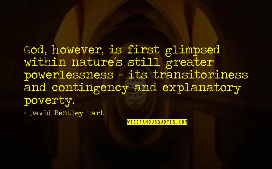 Transitoriness Quotes By David Bentley Hart: God, however, is first glimpsed within nature's still