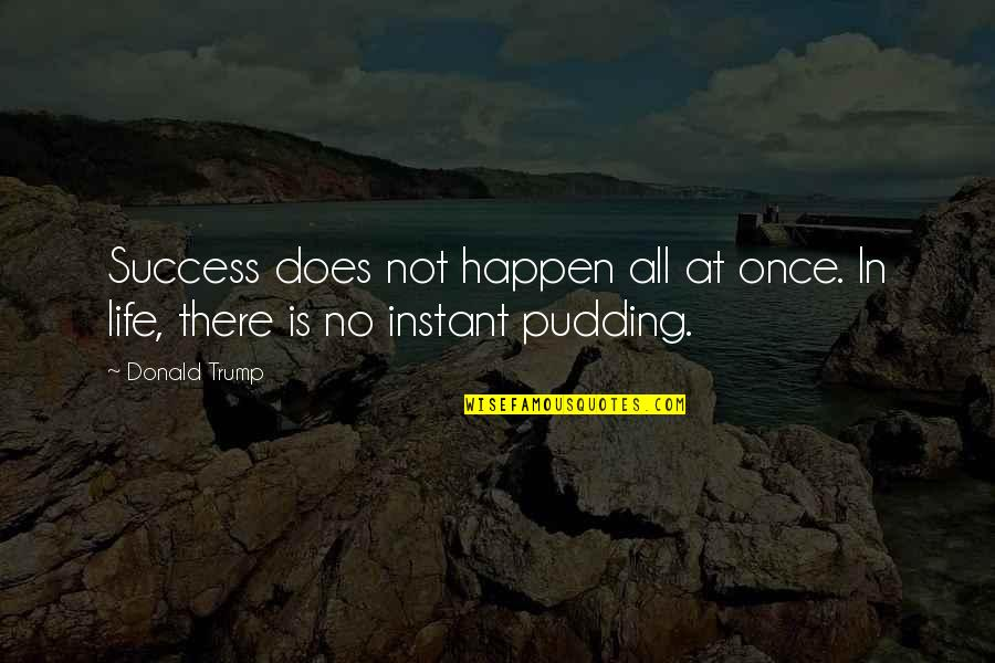 Transitoriness Quotes By Donald Trump: Success does not happen all at once. In