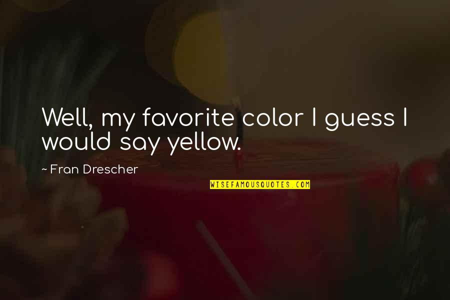 Transitoriness Quotes By Fran Drescher: Well, my favorite color I guess I would
