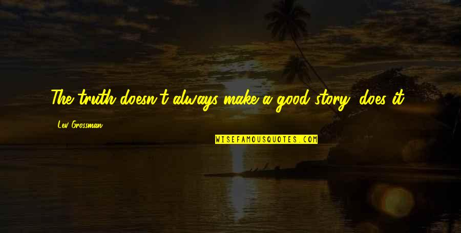 Transitoriness Quotes By Lev Grossman: The truth doesn't always make a good story,