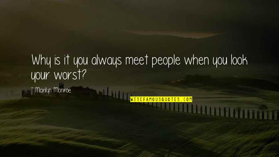 Transitoriness Quotes By Marilyn Monroe: Why is it you always meet people when