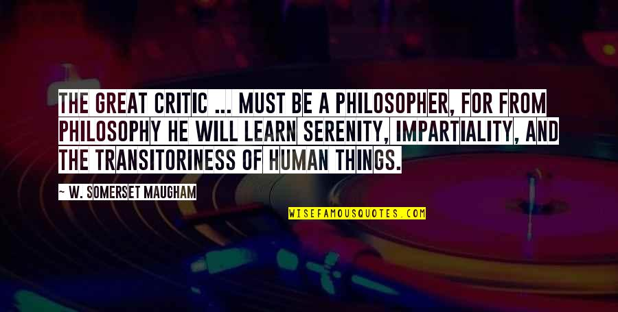 Transitoriness Quotes By W. Somerset Maugham: The great critic ... must be a philosopher,