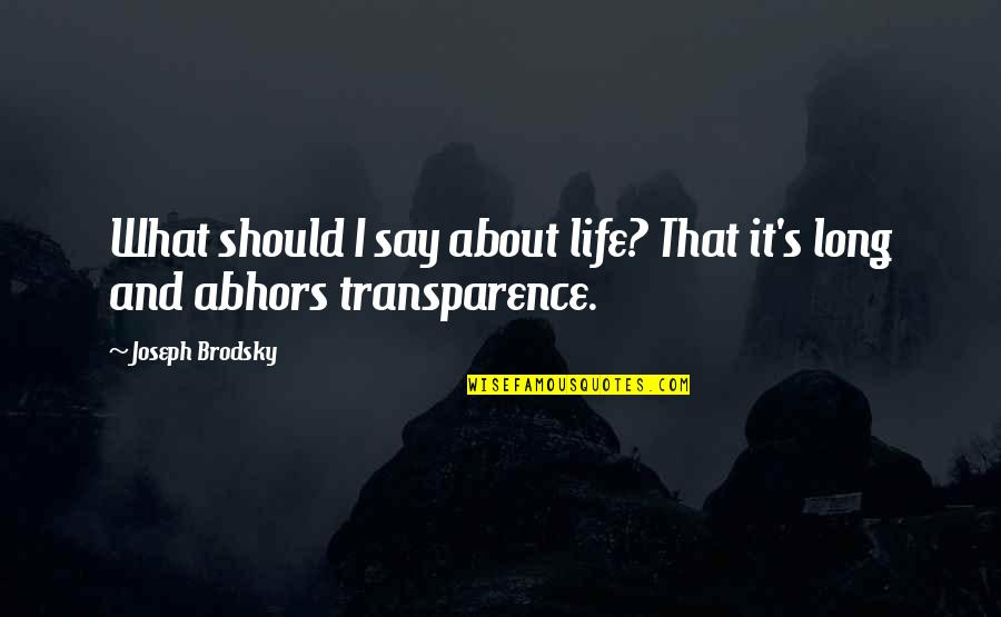 Transparence Quotes By Joseph Brodsky: What should I say about life? That it's
