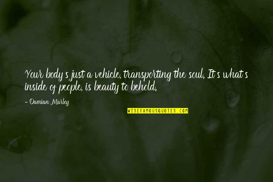 Transporting Quotes By Damian Marley: Your body's just a vehicle, transporting the soul.