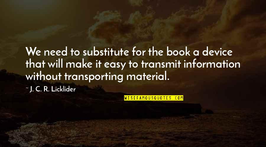 Transporting Quotes By J. C. R. Licklider: We need to substitute for the book a