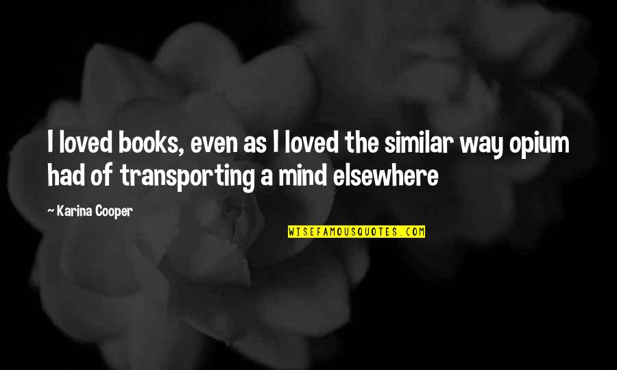 Transporting Quotes By Karina Cooper: I loved books, even as I loved the