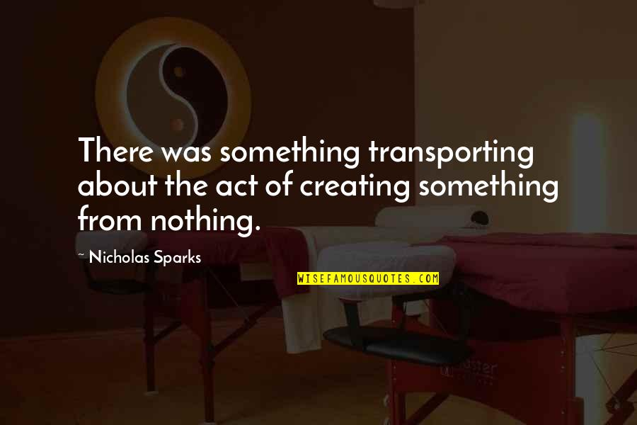 Transporting Quotes By Nicholas Sparks: There was something transporting about the act of
