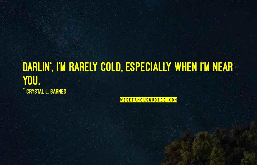 Transsexuality Quotes By Crystal L. Barnes: Darlin', I'm rarely cold, especially when I'm near