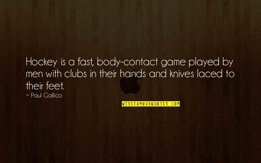 Transsexuality Quotes By Paul Gallico: Hockey is a fast, body-contact game played by