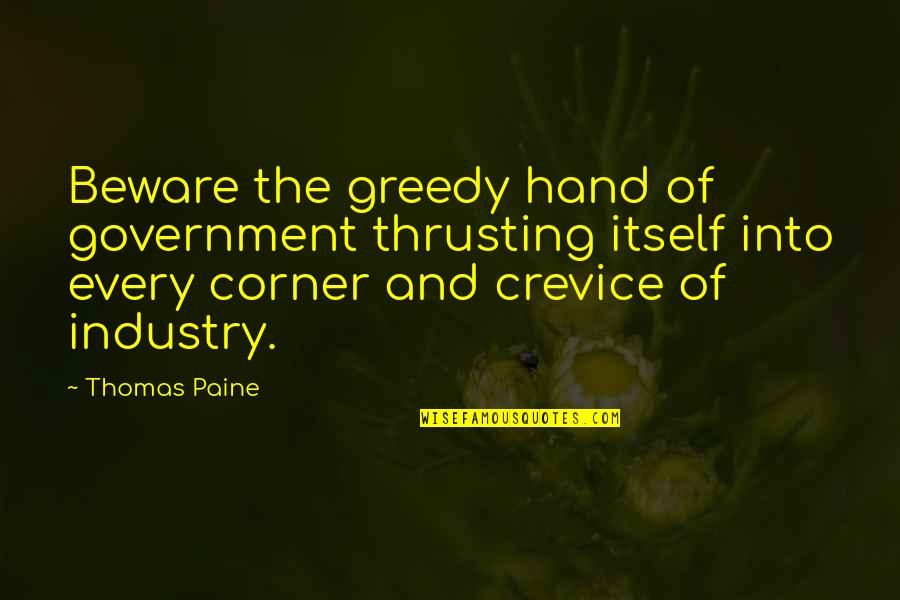 Transsexuality Quotes By Thomas Paine: Beware the greedy hand of government thrusting itself