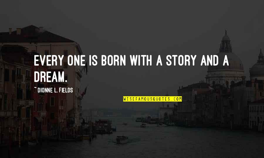 Traore Quotes By Dionne L. Fields: Every one is born with a story and