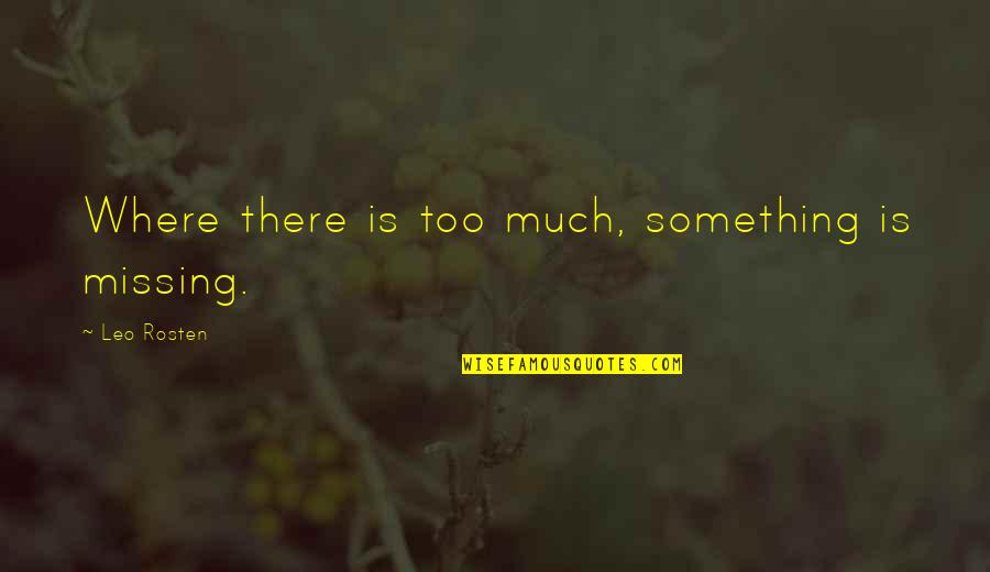 Traore Quotes By Leo Rosten: Where there is too much, something is missing.