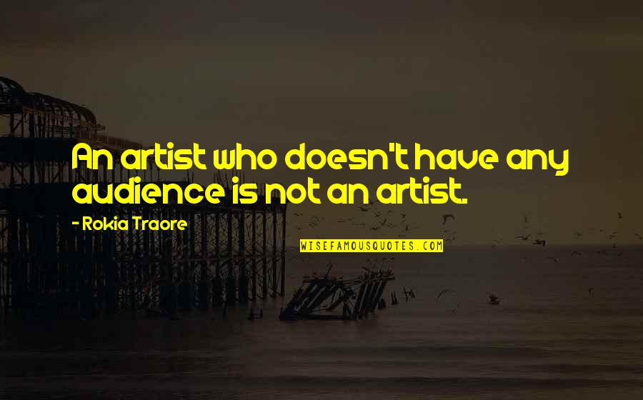Traore Quotes By Rokia Traore: An artist who doesn't have any audience is