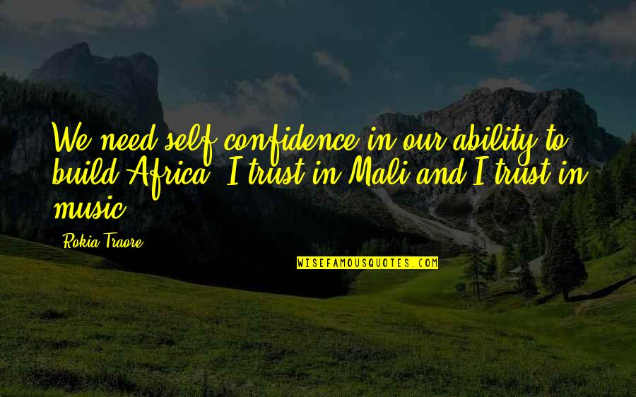Traore Quotes By Rokia Traore: We need self-confidence in our ability to build