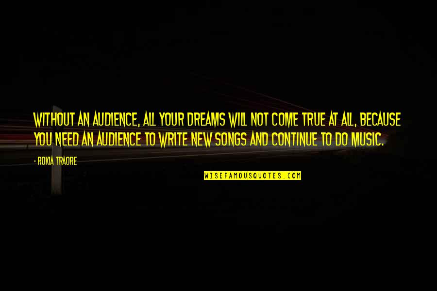 Traore Quotes By Rokia Traore: Without an audience, all your dreams will not