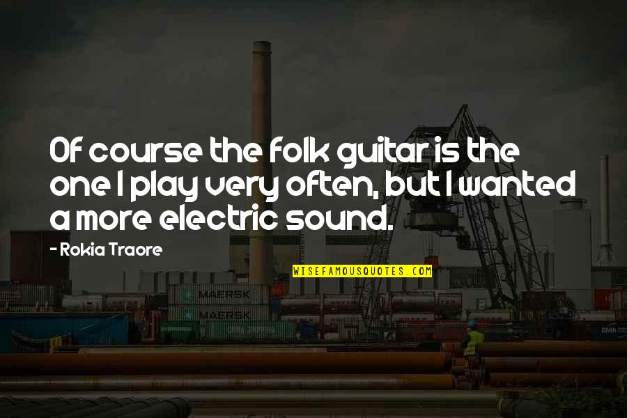 Traore Quotes By Rokia Traore: Of course the folk guitar is the one