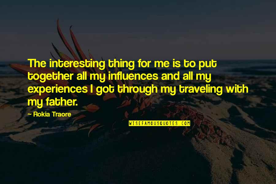 Traore Quotes By Rokia Traore: The interesting thing for me is to put
