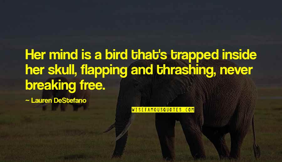 Trapped Bird Quotes By Lauren DeStefano: Her mind is a bird that's trapped inside