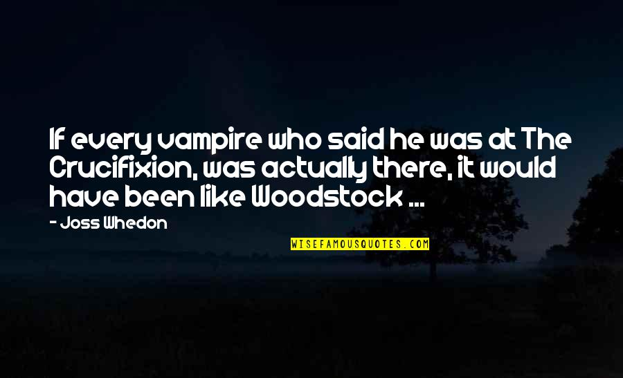 Trappists Quotes By Joss Whedon: If every vampire who said he was at
