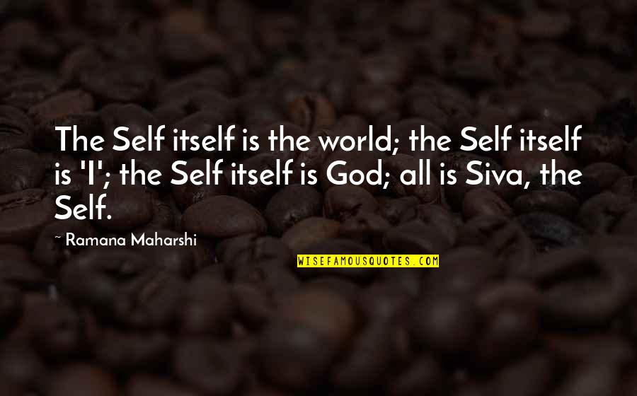 Trappists Quotes By Ramana Maharshi: The Self itself is the world; the Self