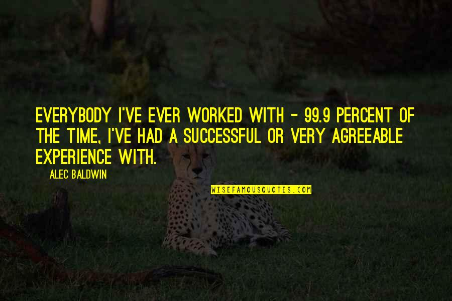 Traudl Junge Quotes By Alec Baldwin: Everybody I've ever worked with - 99.9 percent