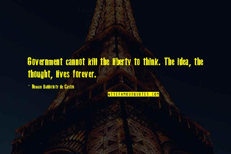 Traudl Junge Quotes By Roman Baldorioty De Castro: Government cannot kill the liberty to think. The