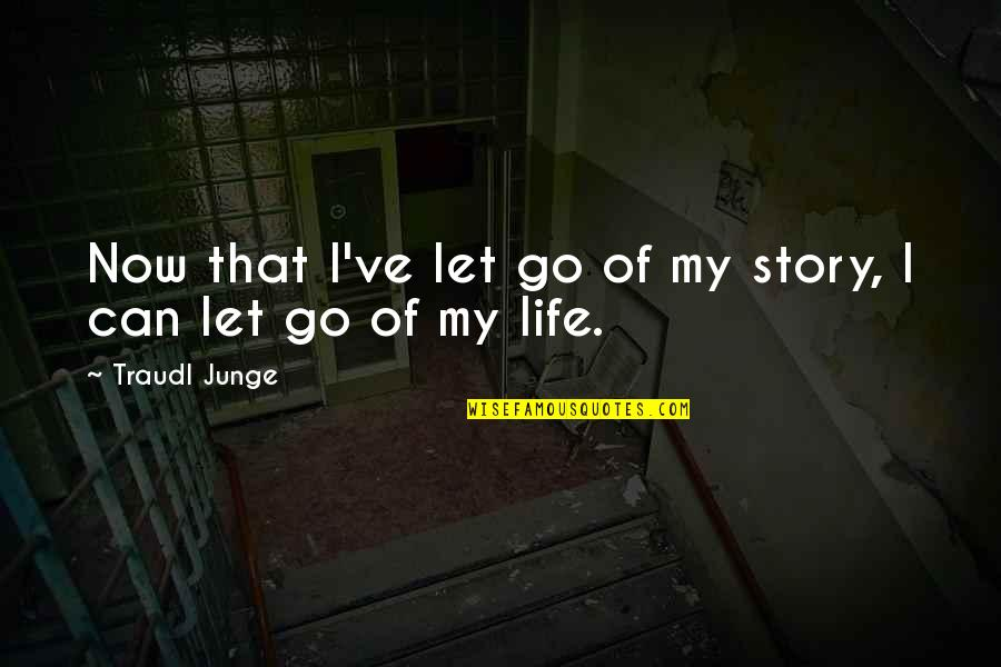 Traudl Junge Quotes By Traudl Junge: Now that I've let go of my story,
