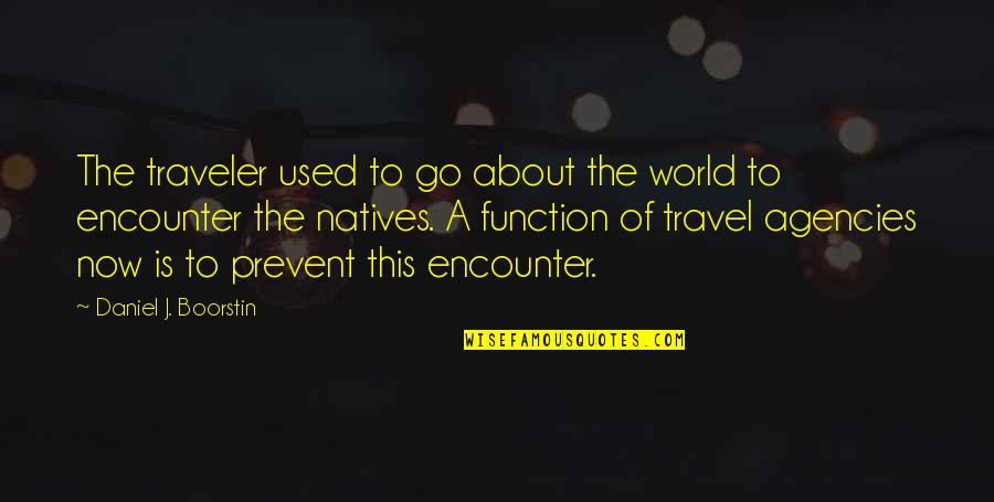 Travel Agencies Quotes By Daniel J. Boorstin: The traveler used to go about the world