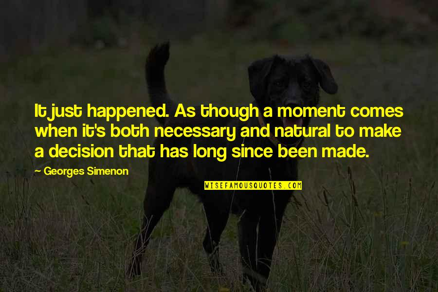 Travel Agencies Quotes By Georges Simenon: It just happened. As though a moment comes