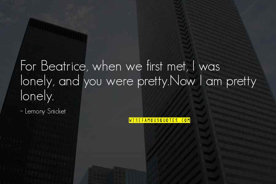 Travel Agencies Quotes By Lemony Snicket: For Beatrice, when we first met, I was