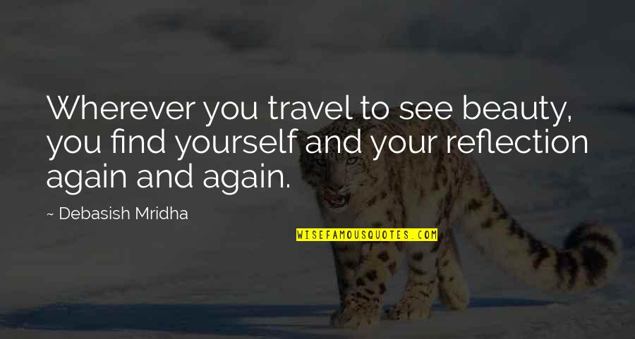 Travel And Education Quotes By Debasish Mridha: Wherever you travel to see beauty, you find
