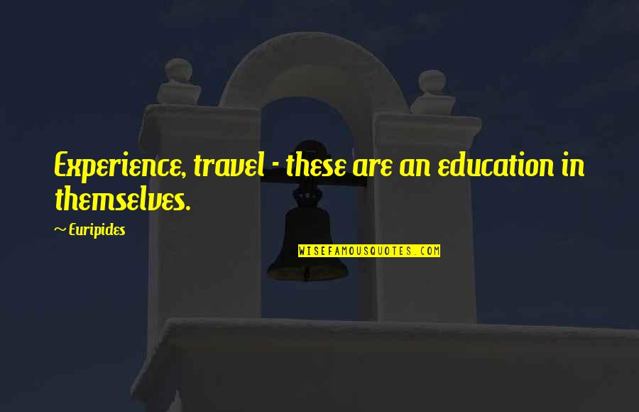 Travel And Education Quotes By Euripides: Experience, travel - these are an education in