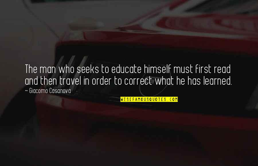 Travel And Education Quotes By Giacomo Casanova: The man who seeks to educate himself must