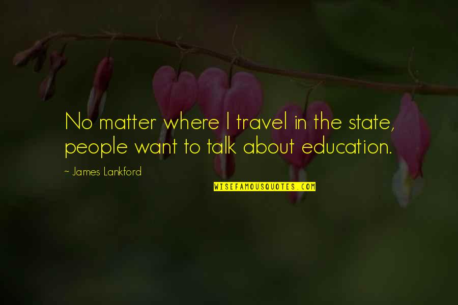 Travel And Education Quotes By James Lankford: No matter where I travel in the state,