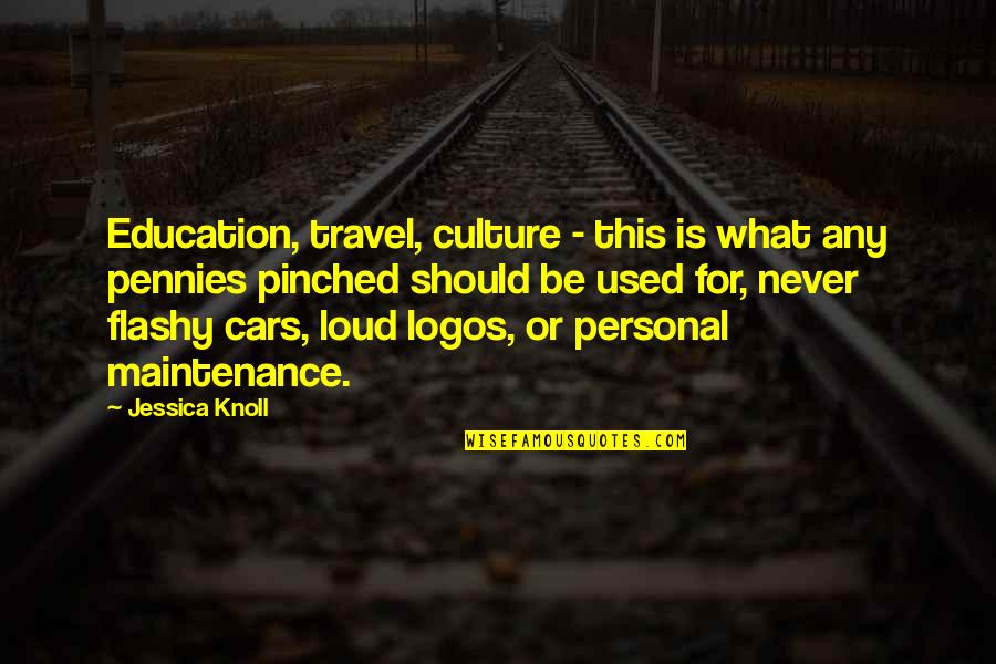Travel And Education Quotes By Jessica Knoll: Education, travel, culture - this is what any