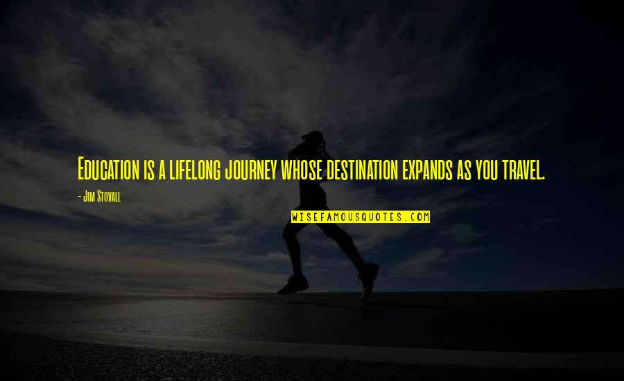 Travel And Education Quotes By Jim Stovall: Education is a lifelong journey whose destination expands