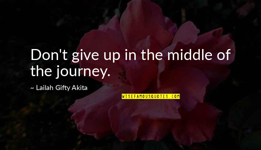 Travel And Education Quotes By Lailah Gifty Akita: Don't give up in the middle of the