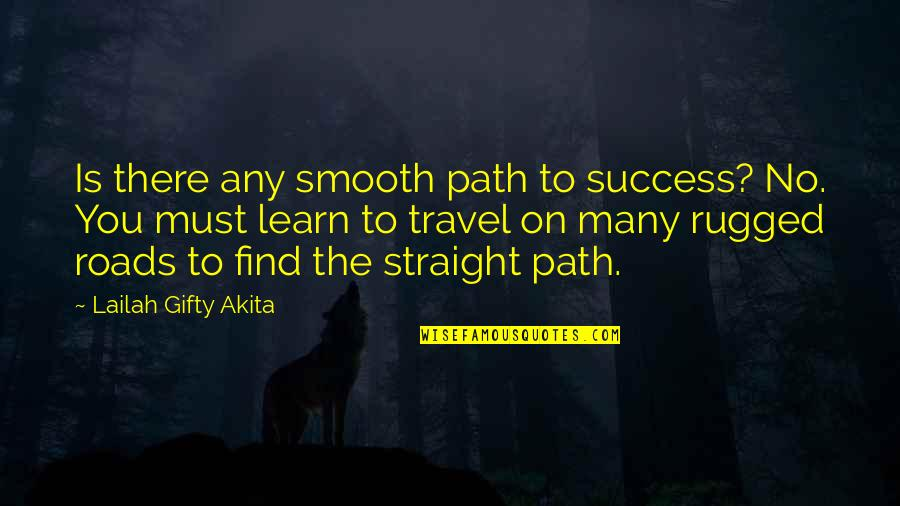 Travel And Education Quotes By Lailah Gifty Akita: Is there any smooth path to success? No.