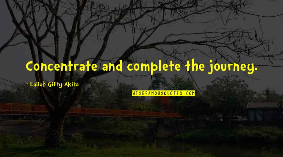 Travel And Education Quotes By Lailah Gifty Akita: Concentrate and complete the journey.