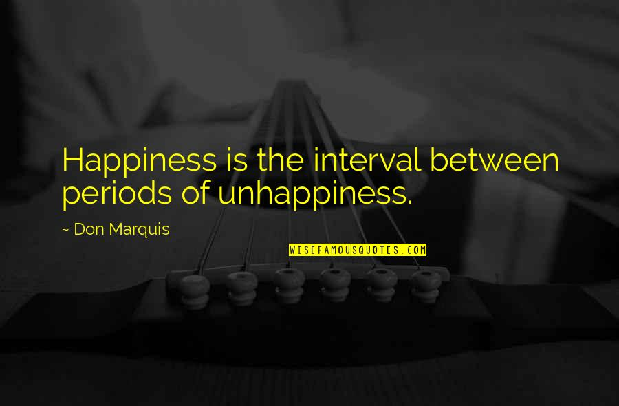 Travel Couple Love Quotes By Don Marquis: Happiness is the interval between periods of unhappiness.