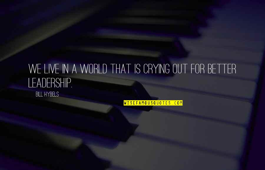 Travel Feet Quotes By Bill Hybels: We live in a world that is crying