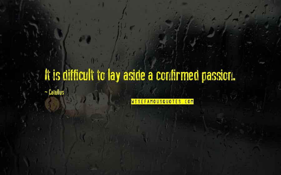 Travel Feet Quotes By Catullus: It is difficult to lay aside a confirmed