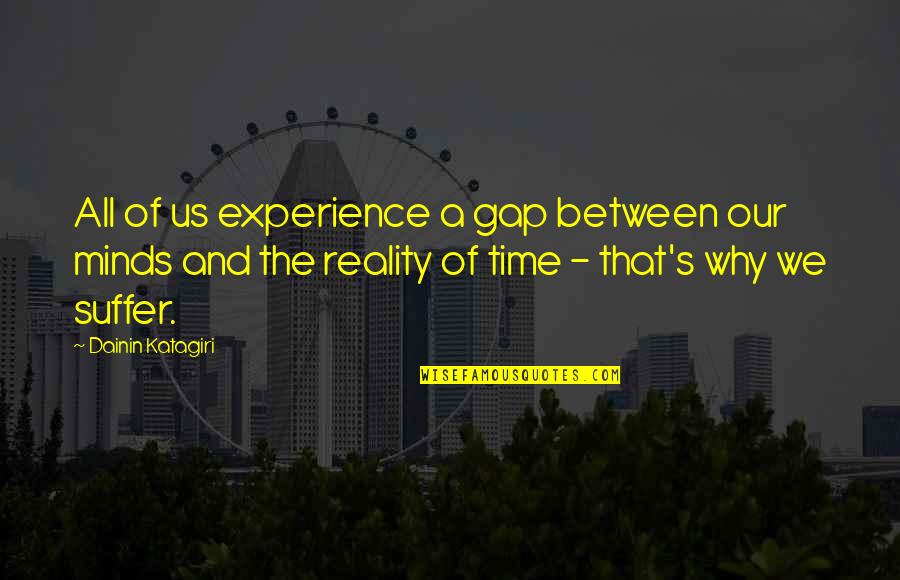 Travel Feet Quotes By Dainin Katagiri: All of us experience a gap between our