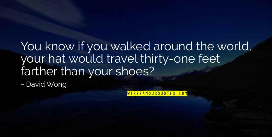 Travel Feet Quotes By David Wong: You know if you walked around the world,