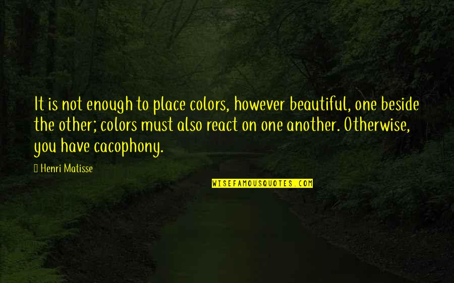 Travel Feet Quotes By Henri Matisse: It is not enough to place colors, however