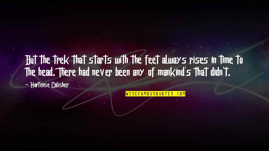 Travel Feet Quotes By Hortense Calisher: But the trek that starts with the feet