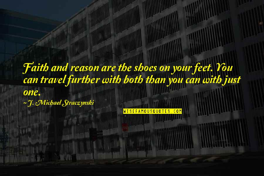 Travel Feet Quotes By J. Michael Straczynski: Faith and reason are the shoes on your